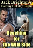 Reaching for The Wild Side ebook by Jack Brighton