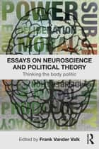 Essays on Neuroscience and Political Theory ebook by F. Vander Valk