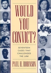 Would You Convict? - Seventeen Cases That Challenged the Law ebook by Paul H. Robinson