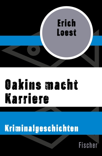 Oakins macht Karriere - Kriminalgeschichten eBook by Erich Loest