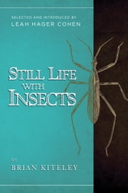 Still Life with Insects ebook by Brian Kiteley,Leah Hager Cohen