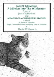 A Mission Into The Wilderness AND MEMOIRS OF A CAMPAIGNING TROOPER - A story of Jack of Tabbyshire A story of Sir Samuel of Tabbyshire Knight Commander of the Campaigning Troop of Tabbyshire ebook by Harold Cheney, Jr.