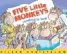 Five Little Monkeys Reading in Bed ebook by Eileen Christelow