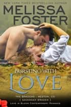 Bursting with Love (Love in Bloom: The Bradens) ebook by Melissa Foster