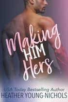 Making Him Hers ebook by Heather Young-Nichols