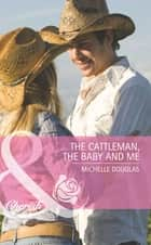 The Cattleman, The Baby and Me (Mills & Boon Romance) (Outback Baby Tales, Book 2) eBook by Michelle Douglas