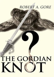 The Gordian Knot ebook by Robert Gore