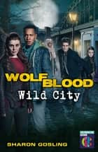Wolfblood: Wild City ebook by Sharon Gosling