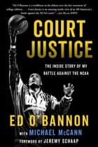 Court Justice - The Inside Story of My Battle Against the NCAA ebook by Ed O'Bannon, Michael McCann, Jeremy Schaap