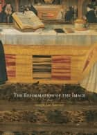 The Reformation of the Image ebook by Joseph Leo Koerner
