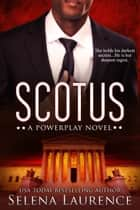 SCOTUS - A Powerplay Novel ebook by Selena Laurence