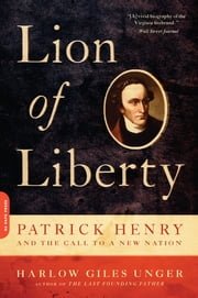 Lion of Liberty - Patrick Henry and the Call to a New Nation ebook by Harlow Giles Unger