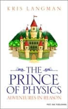 The Prince of Physics eBook by Kris Langman