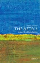 The Aztecs: A Very Short Introduction ebook by David Carrasco