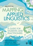 Mapping Applied Linguistics - A Guide for Students and Practitioners ebook by Christopher J. Hall, Patrick H. Smith, Rachel Wicaksono