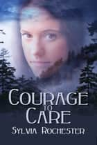 Courage To Care ebook by Sylvia Rochester