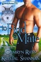 To Find a Mate - Somewhere, TX ebook by Krystal Shannan, Camryn Rhys