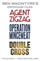 Ben Macintyre's Espionage Files - Agent Zigzag, Operation Mincemeat & Double Cross ebook by Ben Macintyre