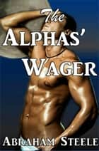 The Alphas' Wager ebook by Abraham Steele