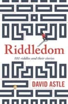 Riddledom - 101 riddles and their stories ebook by David Astle