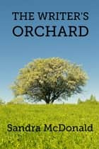 The Writer's Orchard ebook by Sandra McDonald