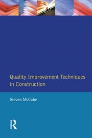Quality Improvement Techniques in Construction - Principles and Methods ebook by Steven Mccabe