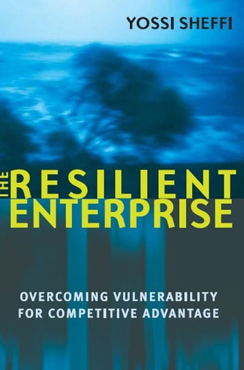 The Resilient Enterprise - Overcoming Vulnerability for Competitive Advantage ebook by Yossi Sheffi