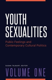 Youth Sexualities: Public Feelings and Contemporary Cultural Politics [2 volumes]