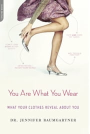 You Are What You Wear - What Your Clothes Reveal About You ebook by Jennifer Baumgartner