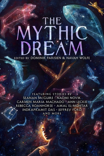 The Mythic Dream ebook by John Chu,Leah Cypess,Indrapramit Das,Amal El-Mohtar,Sarah Gailey,Carlos Hernandez,Kat Howard,Stephen Graham Jones,T. Kingfisher,Ann Leckie,Carmen Maria Machado,Arkady Martine,Seanan McGuire,Naomi Novik,Rebecca Roanhorse,Alyssa Wong,J.Y. Yang,Jeffrey Ford