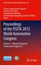 Proceedings of the FISITA 2012 World Automotive Congress ebook by SAE-China,FISITA