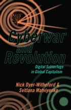 Cyberwar and Revolution - Digital Subterfuge in Global Capitalism eBook by Nick Dyer-Witheford, Svitlana Matviyenko