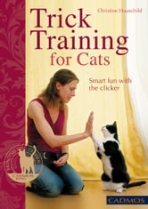 Trick Training for Cats: Smart Fun with the Clicker ebook by Christine Hauschild