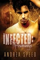 Infected: Throwaways ebook by Andrea Speed