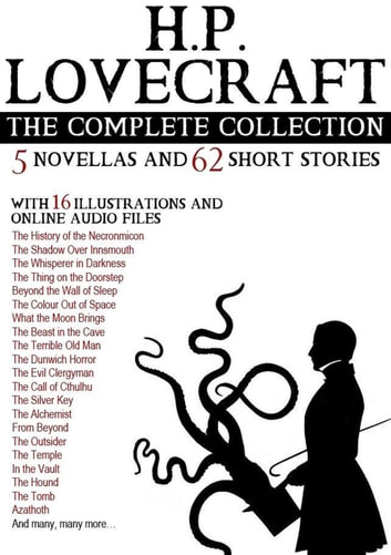 H. P. Lovecraft: The Complete Collection (5 Novellas and 62 Short Stories)  With 16