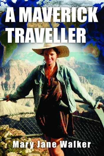 A Maverick Traveller - The first in a series of travel memoirs by Kiwi adventurer Mary Jane Walker ebook by Mary Jane Walker