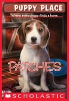The Puppy Place #8: Patches ebook by Ellen Miles