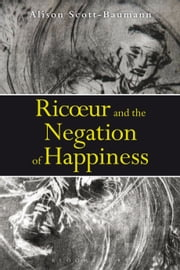 Ricoeur and the Negation of Happiness ebook by Dr Alison Scott-Baumann