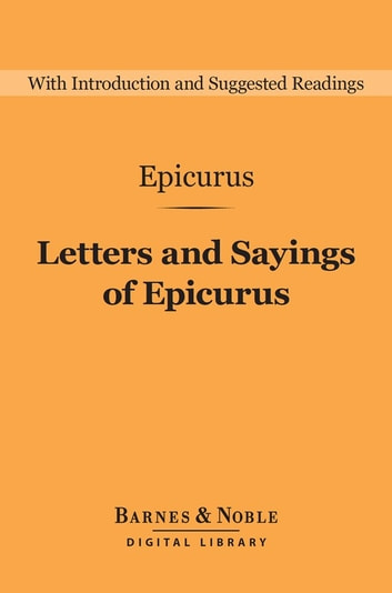 Letters and Sayings of Epicurus (Barnes & Noble Digital Library) ebook by Epicurus