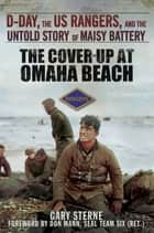 The Cover-Up at Omaha Beach - D-Day, the US Rangers, and the Untold Story of Maisy Battery ebook by Gary Sterne, Don Mann