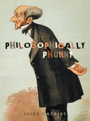 PHILOSOPHICALLY PHUNNY ebook by Jules Cassius