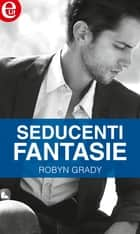 Seducenti fantasie (eLit) ebook by Robyn Grady