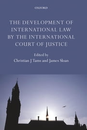 The Development of International Law by the International Court of Justice ebook by Christian J. Tams,James Sloan