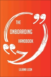 The Onboarding Handbook - Everything You Need To Know About Onboarding ebook by Liliana Leon