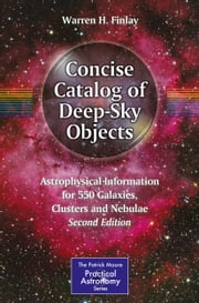 Concise Catalog of Deep-Sky Objects - Astrophysical Information for 550 Galaxies, Clusters and Nebulae ebook by Warren H. Finlay