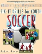 The Baffled Parent's Guide to Fix-It Drills for Youth Soccer ebook by Robert Koger