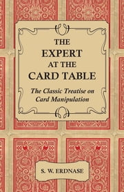The Expert At The Card Table - The Classic Treatise On Card Manipulation ebook by S. W. Erdnase