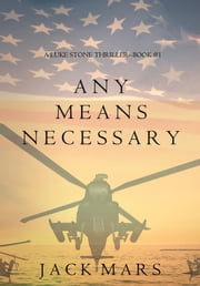 Any Means Necessary (a Luke Stone Thriller—Book #1) ebook by Jack Mars