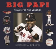 Big Papi - Thanks for the Memories ebook by David Fischer,David Aretha