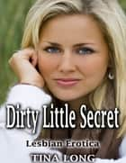 Dirty Little Secret: Lesbian Erotica ebook by Tina Long